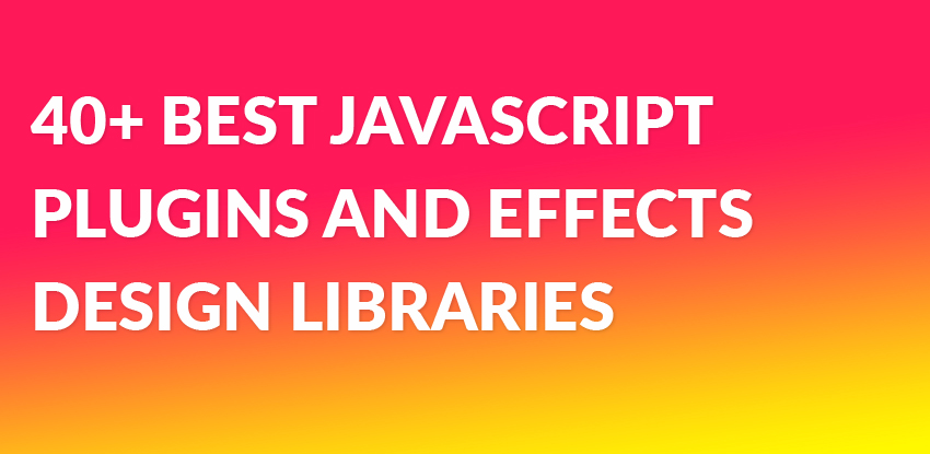 40+ Best Javascript Plugins and Effects Design Libraries 2018